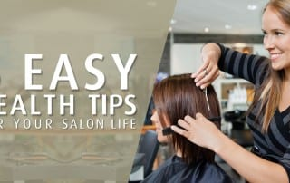 5 Easy Health Tips for your Salon Life
