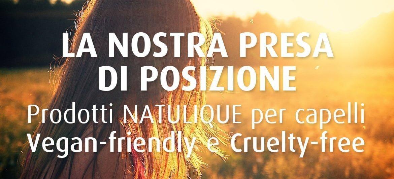La nostra presa di posizione- prodotti NATULIQUE per capelli Vegan-friendly e Cruelty-free