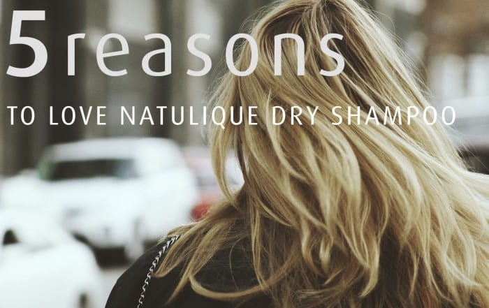 5 reasons we love NATULIQUE dry shampoo
